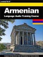 Armenian Language Audio Training Course - Language Learning Country Guide and Vocabulary for Travel in Armenia ebook by Language Recall