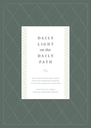 Daily Light on the Daily Path (From the Holy Bible, English Standard Version): The Classic Devotional Book For Every Morning and Evening in the Very Words of Scripture - The Classic Devotional Book For Every Morning and Evening in the Very Words of Scripture ebook by Jonathan Bagster, Samuel Bagster