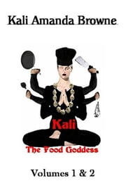 Kali, The Food Goddess - Vols. I & II ebook by Kali Amanda Browne