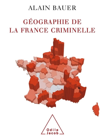Géographie de la France criminelle ebook by Alain Bauer