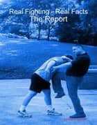 Real Fighting - Real Facts: The Report ebook by Darin Waugh
