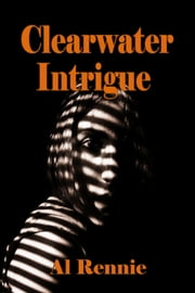 Clearwater Intrigue ebook by Al Rennie