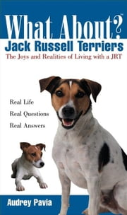 What about Jack Russell Terriers: The Joys and Realities of Living with a Jrt ebook by Pavia, Audrey