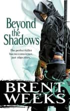 Beyond The Shadows - Book 3 of the Night Angel ebook by Brent Weeks