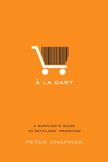 A la cart - A supplier's guide to retailers' priorities ebook by Peter Chapman