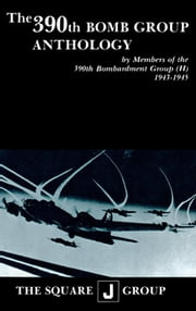 The 390th Bomb Group Anthology - by Members of the 390th Bombardment Group (H) 1943-1945 ebook by Wilbert H. Richarz,Richard H. Perry,William J. Robinson
