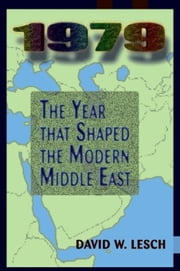 1979: The Year That Shaped The Modern Middle East ebook by Lesch, David