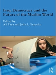 Iraq, Democracy and the Future of the Muslim World ebook by Ali Paya,John L Esposito