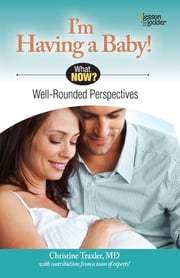 I'm Having A Baby! - Well Rounded Perspectives ebook by Christine Traxler, MD,Elizabeth Heller, MD