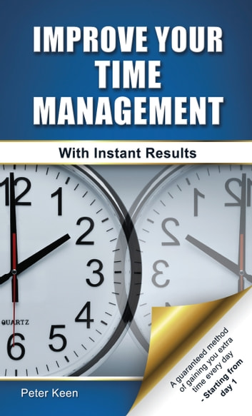 Improve Your Time Management Skills - With Instant Results ebook by Peter Keen