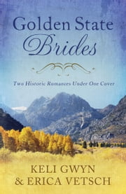 Golden State Brides - Two Historical Romances Under One Cover ebook by Keli Gwyn,Erica Vetsch