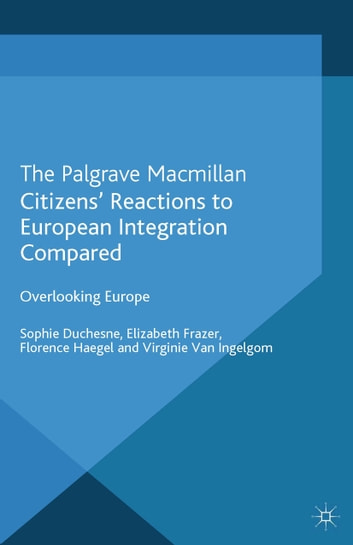 Citizens' Reactions to European Integration Compared - Overlooking Europe ebook by Elizabeth Frazer,Florence Haegel,Virginie Van Ingelgom