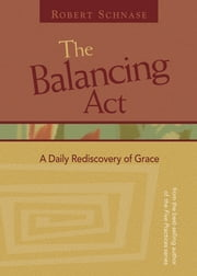 The Balancing Act - A Daily Rediscovery Of Grace ebook by Robert Schnase