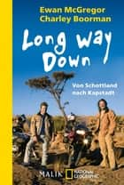 Long Way Down - Von Schottland nach Kapstadt ebook by Ewan McGregor, Charley Boorman, Anne Emmert,...