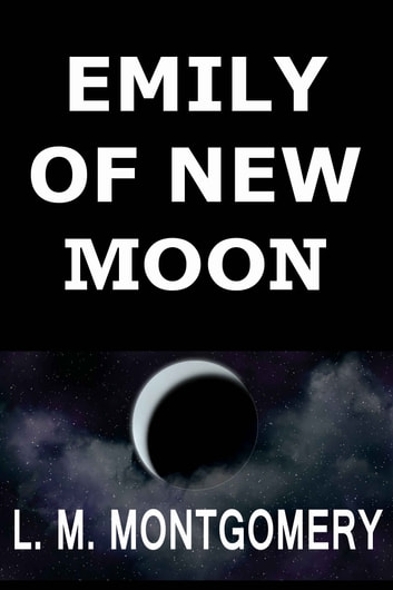 Emily of New Moon ebook by L. M. Montgomery