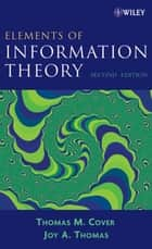 Elements of Information Theory ebook by Thomas M. Cover, Joy A. Thomas