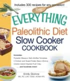 The Everything Paleolithic Diet Slow Cooker Cookbook ebook by Emily Dionne