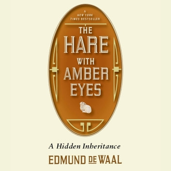 The Hare with Amber Eyes - A Family's Century of Art and Loss audiobook by Edmund de Waal