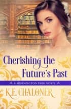 Cherishing the Future's Past - A Mornington Park Novel, #6 ebook by K. E. Chaloner