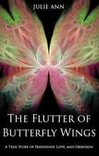 The Flutter of Butterfly Wings: A True Story of Friendship, Love, and Obsession ebook by Julie Ann