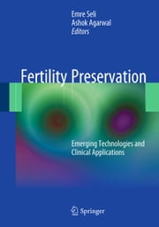 Fertility Preservation - Emerging Technologies and Clinical Applications ebook by Emre Seli,Ashok Agarwal