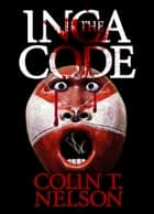The Inca Code ebook by Colin T Nelson