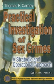Practical Investigation of Sex Crimes: A Strategic and Operational Approach ebook by Carney, Thomas P.