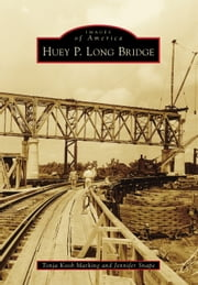 Huey P. Long Bridge ebook by Tonja Koob Marking,Jennifer Snape