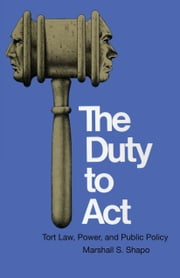The Duty to Act - Tort Law, Power, and Public Policy ebook by Marshall S. Shapo