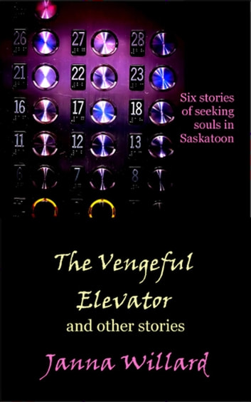 The Vengeful Elevator and Other Stories ebook by Janna Willard