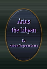 Arius the Libyan By ebook by Nathan Chapman Kouns