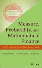 Measure, Probability, and Mathematical Finance - A Problem-Oriented Approach ebook by Guojun Gan, Chaoqun Ma, Hong Xie