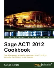 Sage ACT! 2012 Cookbook ebook by Karen Fredricks