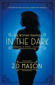 The Woman Trapped in the Dark - A Novel ebook by J. D. Mason