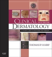 Clinical Dermatology ebook by Thomas P. Habif