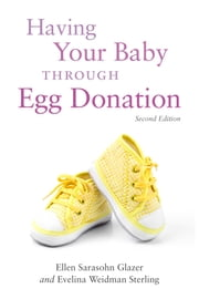 Having Your Baby Through Egg Donation - Second Edition ebook by Evelina Weidman Sterling,Ellen  Sarasohn Glazer