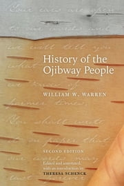 History Of The Ojibway People, Second Edition ebook by William Warren,Theresa Schenck