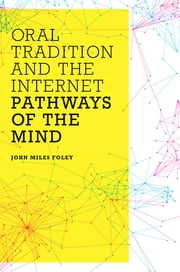 Oral Tradition and the Internet - Pathways of the Mind ebook by John Miles Foley