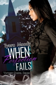 When Perfection Fails: Victory Gospel Series ebook by Tyora Moody