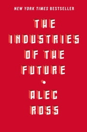 The Industries of the Future ebook by Alec Ross