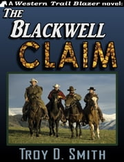 The Blackwell Claim ebook by Troy D. Smith
