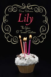 Lily - The Year I Turned Sixteen ebook by Diane Schwemm