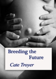 Breeding the Future ebook by Cate Troyer