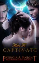 Hers to Captivate ebook by Patricia A. Knight