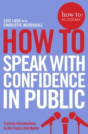 how to: speak with confidence in public ebook by Edie Lush,Charlotte McDougall