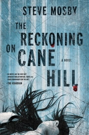 The Reckoning on Cane Hill: A Novel ebook by Steve Mosby