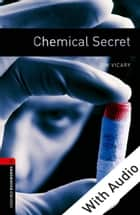 Chemical Secret - With Audio Level 3 Oxford Bookworms Library ebook by Tim Vicary