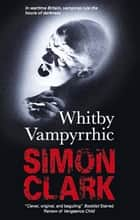 Whitby Vampyrrhic ebook by Simon Clark