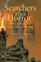 Searchers After Horror - New Tales of the Weird and Fantastic ebook by S.T. Joshi, Rodger Gerberding