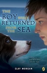 The Boy Who Returned from the Sea ebook by Clay Morgan